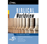 Biblical Worldview: Foundational Truths