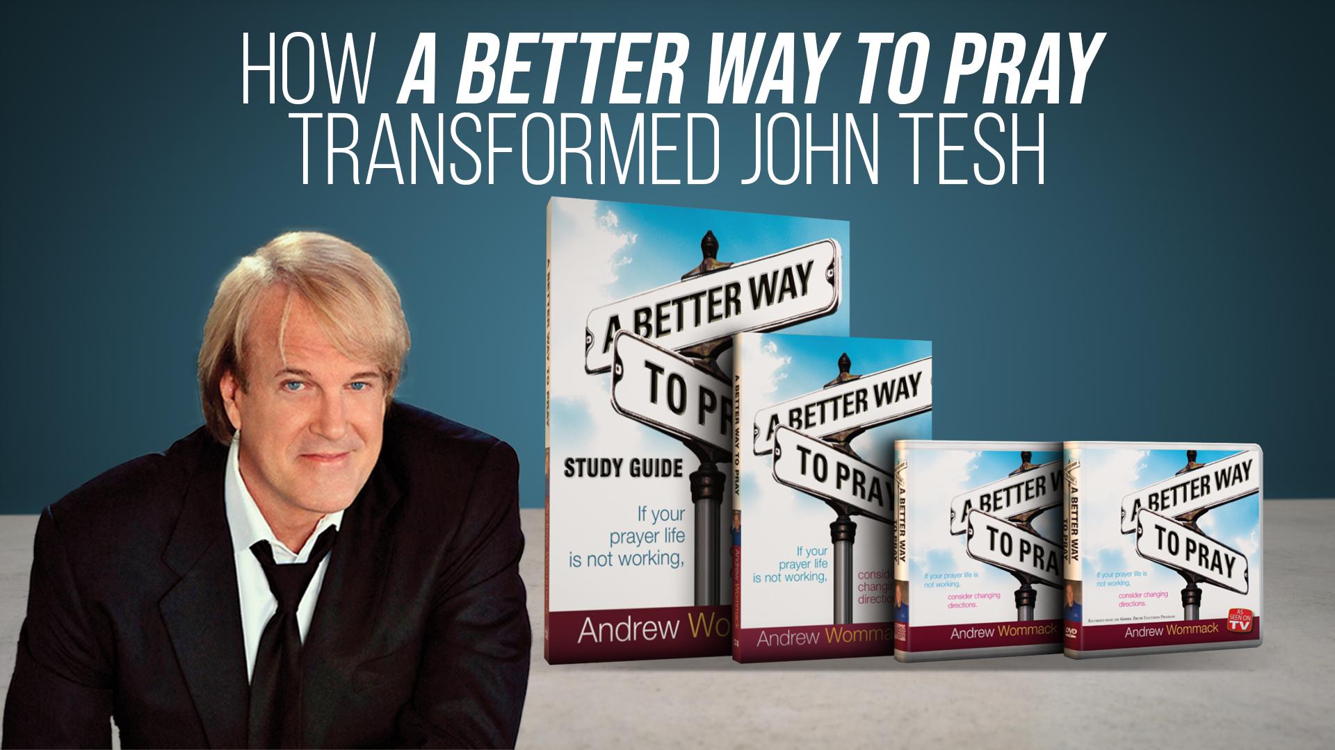 A Better Way To Pray Transformed John Tesh