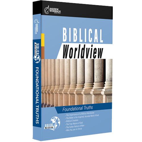 Biblical Worldview - Foundational Truths