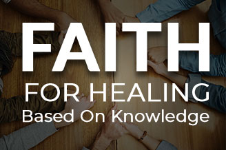 Faith for Healing Is Based on Knowledge